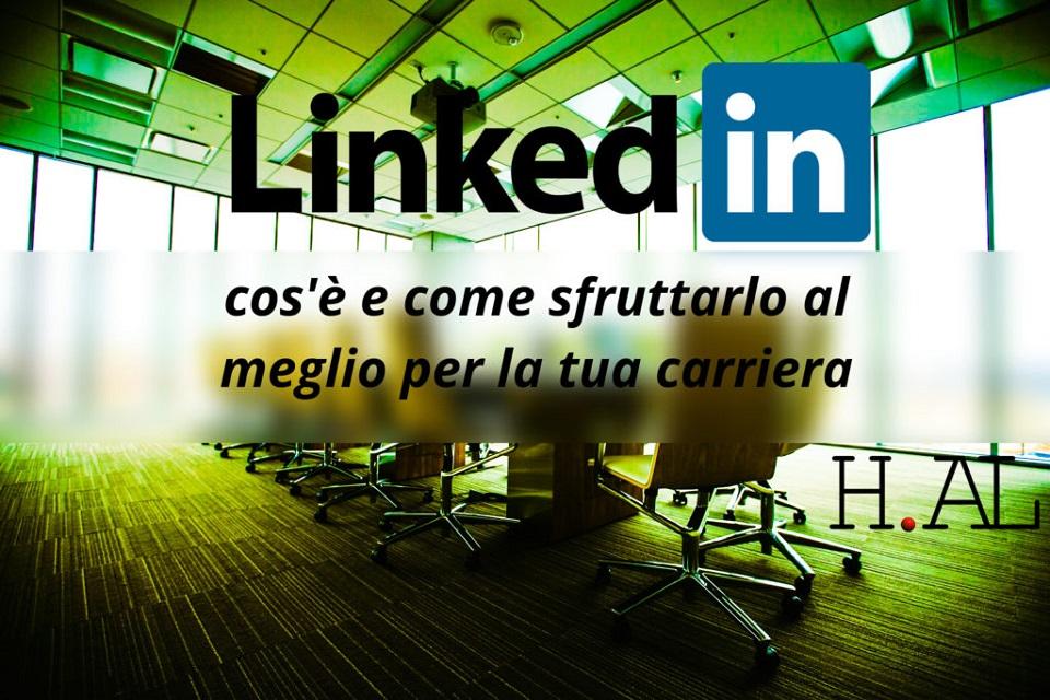 LinkedIn: cos'è e come sfruttarlo al meglio per la tua carriera